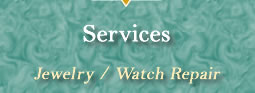 We provide jewelry and watch repair services.